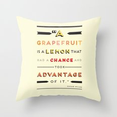 Oscar Wilde: A grapefruit is a lemon that had a chance and took advantage of it. Throw Pillow