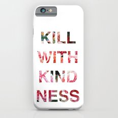 Kill With Kindness - Pink, White, Red Rose - Inspirational, Funny  iPhone 6s Slim Case