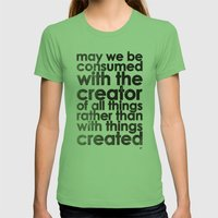 MAY WE BE CONSUMED WITH THE CREATOR OF ALL THINGS RATHER THAN WITH THINGS CREATED (Romans 1:25) Womens Fitted Tee Grass SMALL