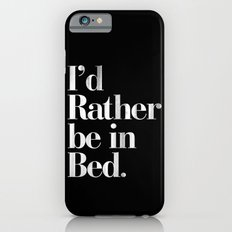 I'd Rather be in Bed Dirty Black Vintage Typography Print Slim Case iPhone 6s