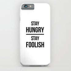 Stay Hungry Stay Foolish iPhone 6 Slim Case