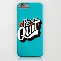 No Reason To Quit iPhone 6 Slim Case
