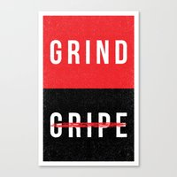 Grind, Don't Gripe Canvas Print