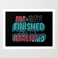 Art Is Never Finished On… Art Print