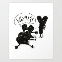 Whyyy?! Art Print