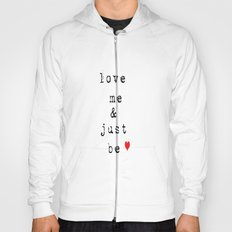 Love Me and Just Be  Hoody