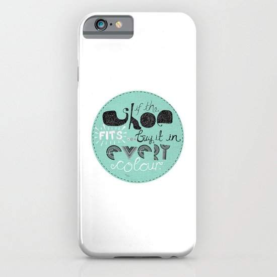If the shoe fits... buy it in every colour. iPhone & iPod Case