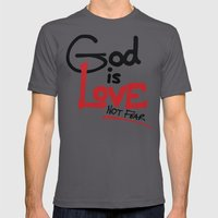 God Is Love...Not Fear. Mens Fitted Tee Asphalt SMALL