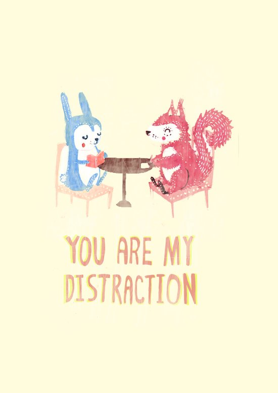 You are my distraction Art Print