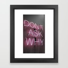 Don't Ask Why Framed Art Print