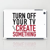 Turn off Your TV - you're a creator iPad Case