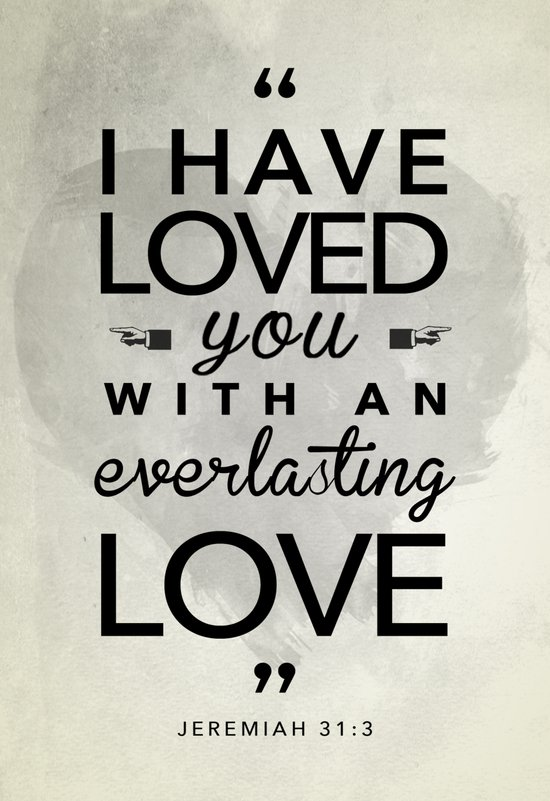"Jeremiah 31:3 ""I have loved you with an everlasting love"" Art Print"