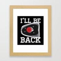 I'll be back Framed Art Print