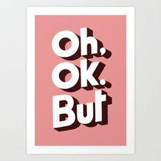 Oh, Ok, but... Art Print