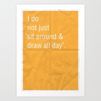 I Do Not Just 'sit Aroun… Art Print
