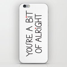 You're A Bit Of Alright iPhone & iPod Skin