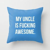 My Uncle is Fucking Awesome.  Throw Pillow