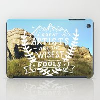 Great artists are the wisest fools iPad Case