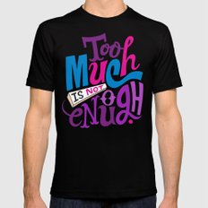 Too Much is Not Enough Mens Fitted Tee Black SMALL