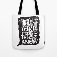 THOSE WHO TALK DON'T KNOW... Tote Bag