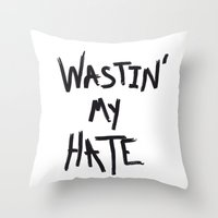 Wastin' My Hate  Throw Pillow