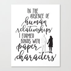 I Formed Bonds with Paper Characters Canvas Print