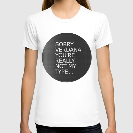 Sorry Verdana you're really not my type T-shirt