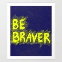 Be Braver 2 Art Print