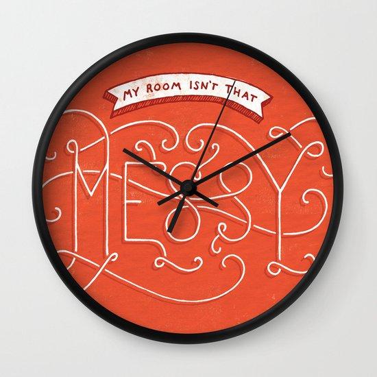 My Room Isn't That Messy Wall Clock