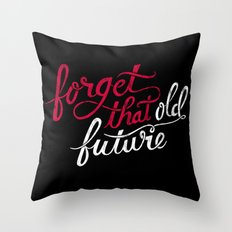 Forget that Old Future Throw Pillow