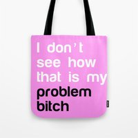 I don't see how that is my problem bitch Tote Bag