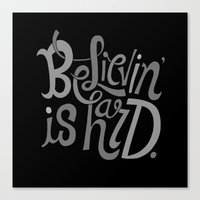 Believin' is Hard. Canvas Print