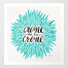Crème De La Crème – … Art Print