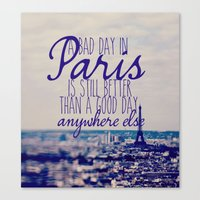 A bad day in Paris is still better than a good day anywhere else Canvas Print