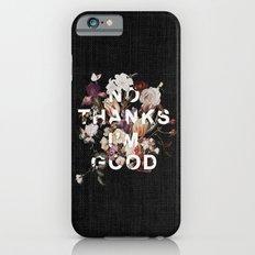 No Thanks I'm Good Slim Case iPhone 6s