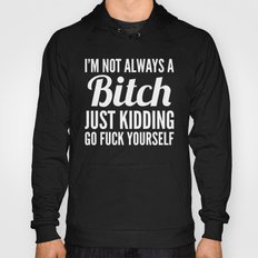 I'M NOT ALWAYS A BITCH (… Hoody