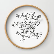 What if i fall? Oh but my darling, what if you fly? Wall Clock