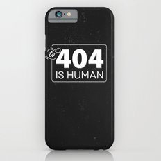 To 404 Is Human Slim Case iPhone 6s