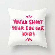 You'll Shoot Your Eye Ou… Throw Pillow