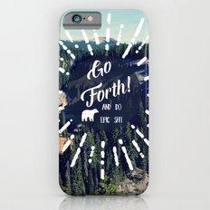 Go Forth! Slim Case iPhone 6s