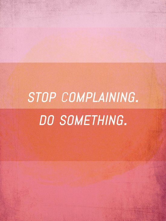 Stop complaining, Do something! Art Print