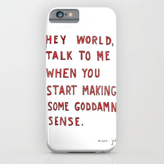 Hey world, talk to me when you start making some goddamn sense iPhone & iPod Case