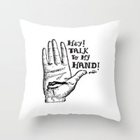 Talk To My Hand Throw Pillow