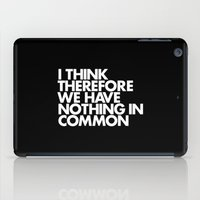 I THINK THEREFORE WE HAVE NOTHING IN COMMON iPad Case