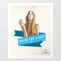 Use Me Like A Drug Art Print
