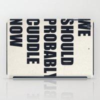 We Should Probably Cuddl… iPad Case