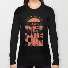All Under the Same Sun Long Sleeve T-shirt