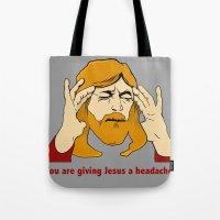 You're giving Jesus a headache. Tote Bag