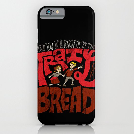 And You Will Know Us By The Trail Of Bread iPhone & iPod Case