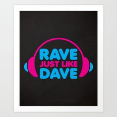 Rave Like Dave Music Quote Art Print